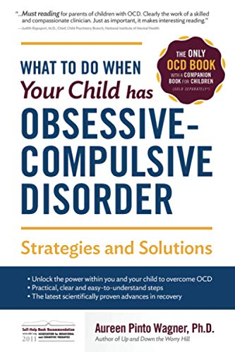 What to do when your Child has Obsessive-Compulsive Disorder: Strategies and Solutions (0967734711) by Aureen Pinto Wagner Ph.D.
