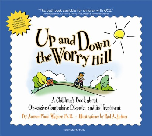 Up and Down the Worry Hill: A Children's Book about Obsessive-Compulsive Disorder and its Treatment (0967734762) by Wagner, Aureen Pinto; Jutton, Paul A.