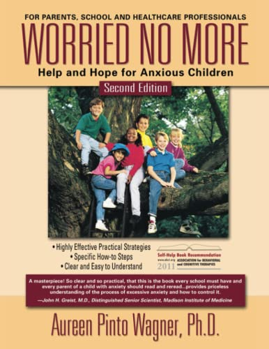 Worried No More: Help and Hope for Anxious Children (0967734797) by Wagner Ph.D., Aureen Pinto