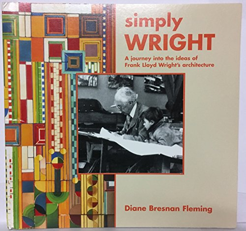9780967734835: Simply Wright: A Journey Into The Ideas Of Frank Lloyd Wright's Architecture