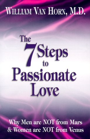 The 7 Steps to Passionate Love: Why: Dr. William Van