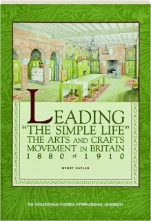 9780967735900: Leading the Simple Life : The Arts and Crafts Movement in Britain 1880-1910