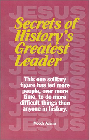 Secrets of History's Greatest Leader (Synergy Discipleship) (9780967736334) by Moody Adams