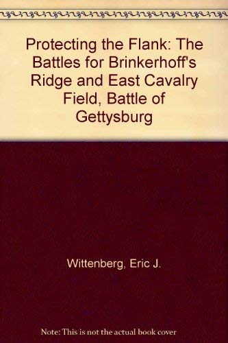 9780967737706: Protecting the Flank: The Battles for Brinkerhoff's Ridge and East Cavalry Field, Battle of Gettysburg