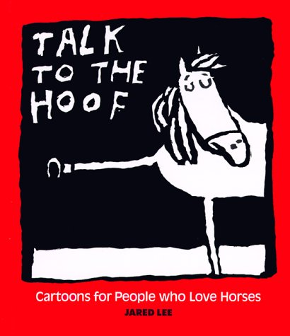 Talk to the Hoof: Cartoons for People Who Love Horses (096773780X) by Lee, Jared D.