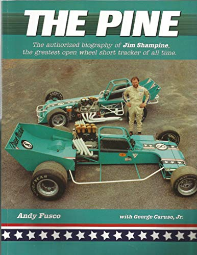 9780967743851: The Pine: The Authorized Biography of Jim Shampine, the Greatest Open Wheel Short Tracker of All Time