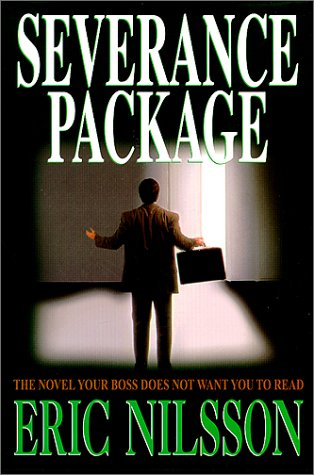 Severance Package the Novel Your Boss does Not Want You to Read: Eric Nilsson