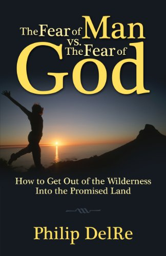 The Fear Of Man Vs. The Fear Of God - How To Get Out Of The Wildernes Into The promised Land: ...