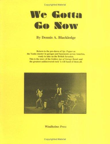 We Gotta Go Now: Blackledge, Dennis A.