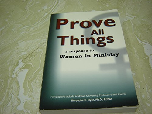 Prove All Things A response to Women in Ministry: DYER, MERCEDES H. (ED).