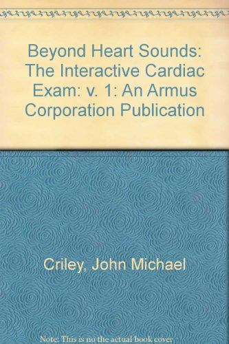 9780967764207: Beyond Heart Sounds: The Interactive Cardiac Exam, Vol. 1: An Armus Corporation Publication (v. 1)
