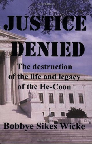 Justice Denied The Destruction of the Life and Legacy of the He-Coon: Bobbye Sikes Wicke