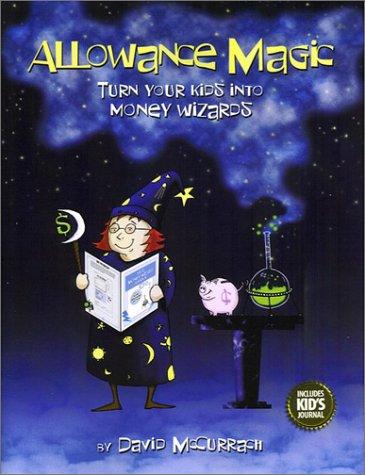 Allowance Magic: Turn Your Kids Into Money Wizards: David McCurrach