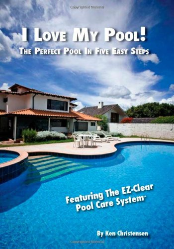 9780967767390: I Love My Pool: The Perfect Pool In Five Easy Steps