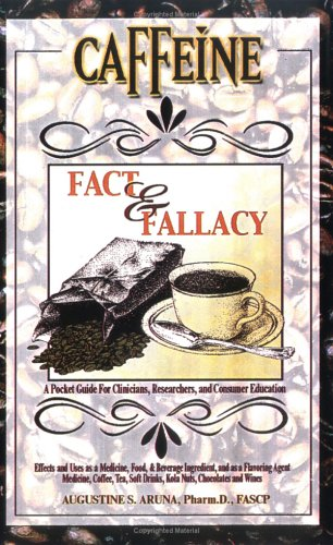9780967772127: Caffeine Fact and Fallacy: Effects and Uses As a Medicine, Food & Beverage Ingredient and As a Flavoring Agent : A Pocket Guide for Clinicians, Researchers and Consumer educatio