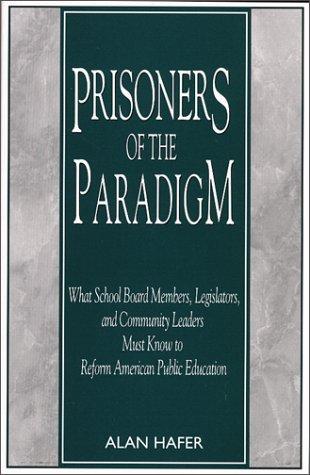 9780967775449: Prisoners of the Paradgim : What School Board Members, Legislators, and Community Leaders Must Know to Reform American Public Education
