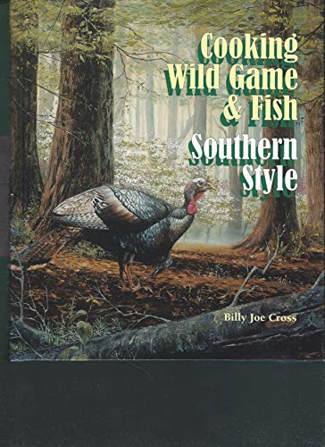 Cooking Wild Game & Fish Southern Style: Billy Joe Cross