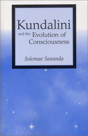 Kundalini and the Evolution of Consciousness: SANANDA, SOLOMAE