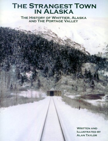 9780967786001: The Strangest Town in Alaska : The History of Whittier, Alaska and the Portage Valley