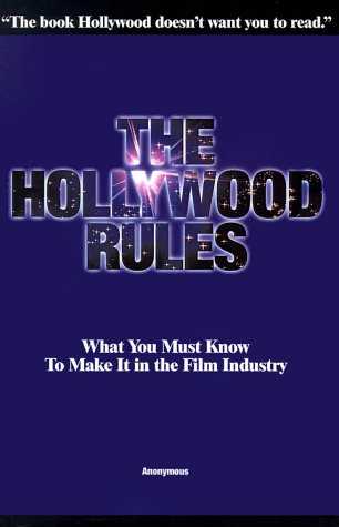 9780967792606: The Hollywood Rules: What You Must Know to Make It in the Film Industry
