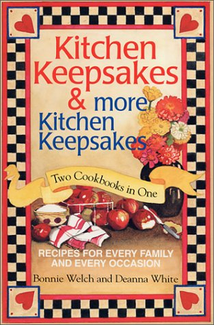 Kitchen Keepsakes&More Kitchen Keepsakes-Two Cookbooks in One-Recipes for Every Family and Every Occasion (0967793254) by Deanna White; Bonnie Welch