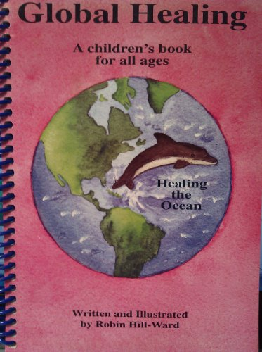 Global Healing : A Children's Book for: Robin Hill-Ward