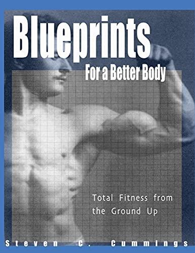 Blueprints for a Better Body: Cummings, Steven C