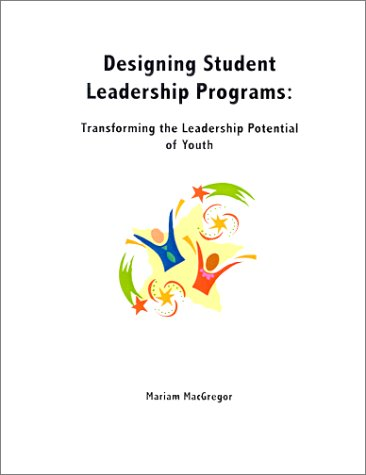 Designing Student Leadership Programs: Transforming the Leadership Potential of Youth: Mariam G. ...