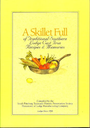 A Skillet Full of Traditional Southern Lodge Cast Iron Recipes & Memories