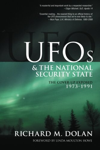 UFOs and the National Security State: The Cover-Up Exposed, 1973-1991: Richard M. Dolan