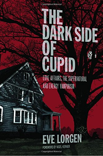9780967799544: The Dark Side of Cupid: Love Affairs, the Supernatural, and Energy Vampirism