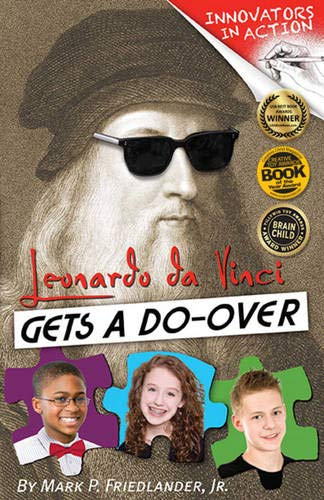 Innovators in Action!: Leonardo Da Vinci Gets a Do-Over: Friedlander, Mark P. , Jr.