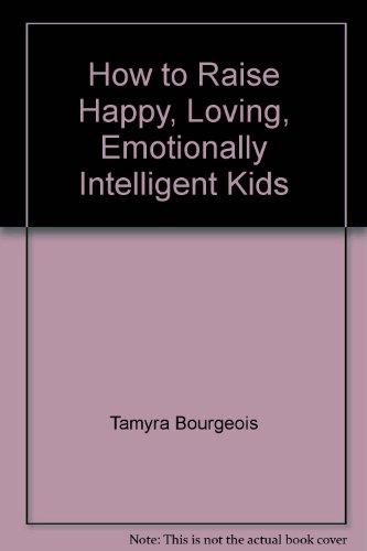 9780967802336: How to Raise Happy, Loving, Emotionally Intelligent Kids