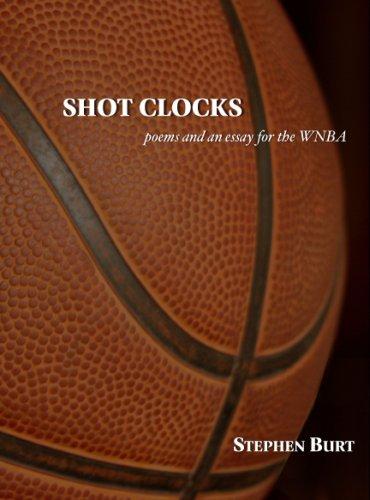 Shot Clocks: Poems for the WNBA: Burt, Stephen