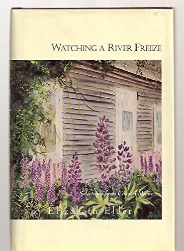 9780967804019: Watching a River Freeze: Selections from Coastal Maine