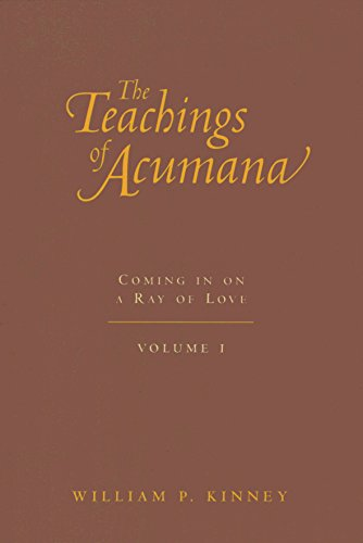The Teachings of Acumana, Vol. 1: Coming In On a Ray of Love: Kinney, William P.
