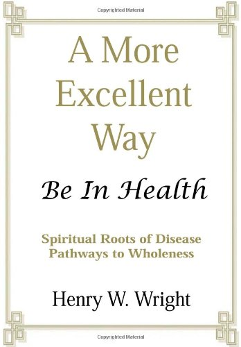 9780967805924: A More Excellent Way: Be in Health: Pathways of Wholeness, Spiritual Roots of Disease