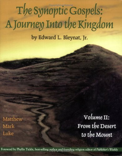 The Synoptic Gospels: A Journey Into the Kingdom Volume II: From the Desert to the Mount: Edward L....