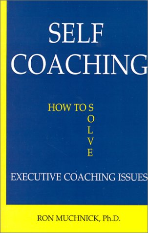 Self Coaching : How to Solve Executive Coaching Issues: Muchnick, Ron