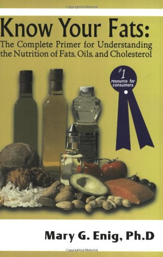 9780967812601: Know Your Fats: The Complete Primer for Understanding the Nutrition of Fats