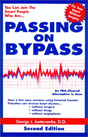 9780967812816: Passing on Bypass Using External CounterPulsation : An FDA Cleared Alternative to Treat Heart Disease Without Surgery, Drugs or Angioplasty. SECOND EDITION