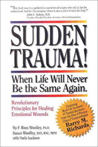 Sudden Trauma! When Life Will Never Be the Same Again : Revolutionary Principles for Healing ...