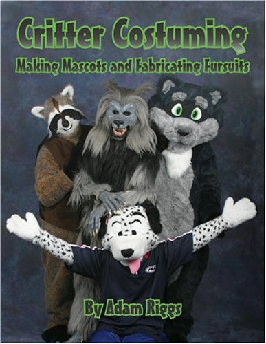 9780967817071: Critter Costuming: Making Mascots and Fabricating Fursuits