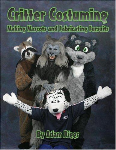 9780967817071: Critter Costuming: Making Mascots and Fabricating Fursuits