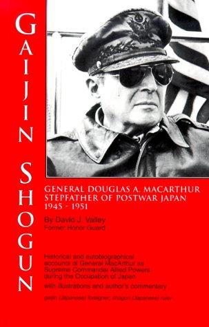 9780967817521: Gaijin Shogun : Gen. Douglas MacArthur Stepfather of Postwar Japan