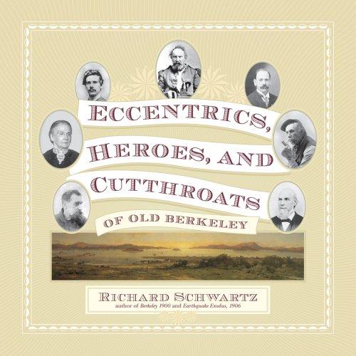 Eccentrics, Heroes, and Cutthroats of Old Berkeley: Richard Schwartz