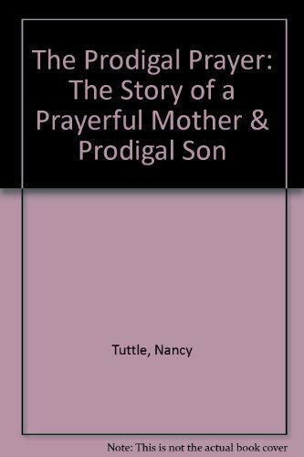 The Prodigal Prayer: The Story of a: Randall Niles