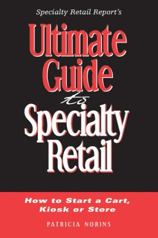 9780967823751: Ultimate Guide to Specialty Retail: How to Start a Cart, Kiosk or Store