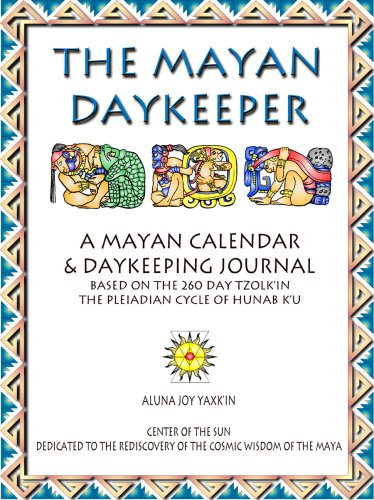 The Mayan Daykeeper. A Mayan Calendar &: Yaxk'in, Aluna Joy