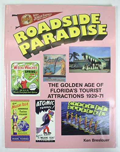 Roadside Paradise: The Golden Age of Florida's Tourist Attractions, 1929-1971 (0967829402) by Breslauer, Ken